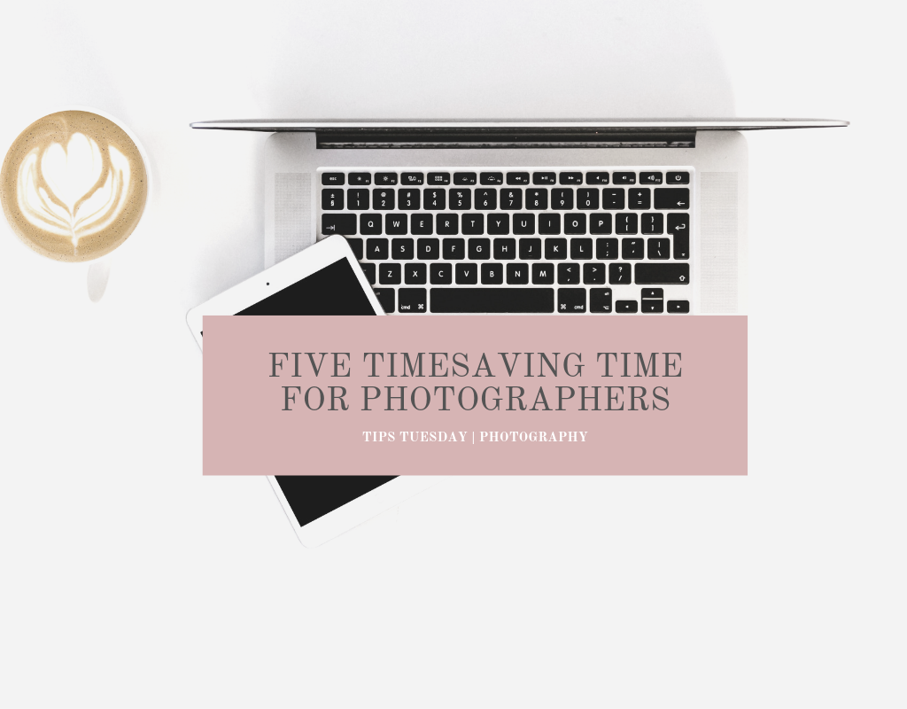 Tips Tuesday   Five Timesaving Time for Photographers